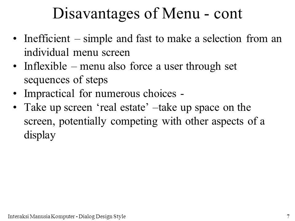 Interaksi Manusia Komputer - Dialog Design Style7 Disavantages of Menu - cont Inefficient – simple and fast to make a selection from an individual men