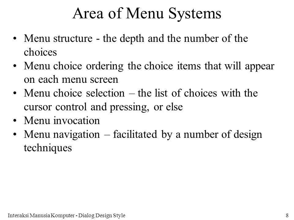 Interaksi Manusia Komputer - Dialog Design Style8 Area of Menu Systems Menu structure - the depth and the number of the choices Menu choice ordering t