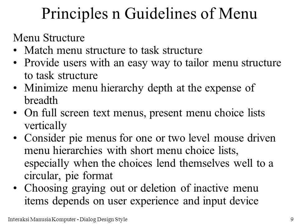 Interaksi Manusia Komputer - Dialog Design Style9 Principles n Guidelines of Menu Menu Structure Match menu structure to task structure Provide users