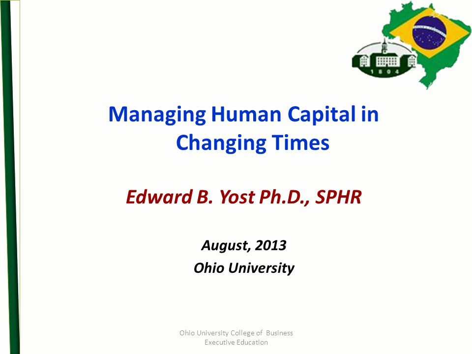 Ohio University College of Business Executive Education Managing Human Capital in Changing Times Edward B.