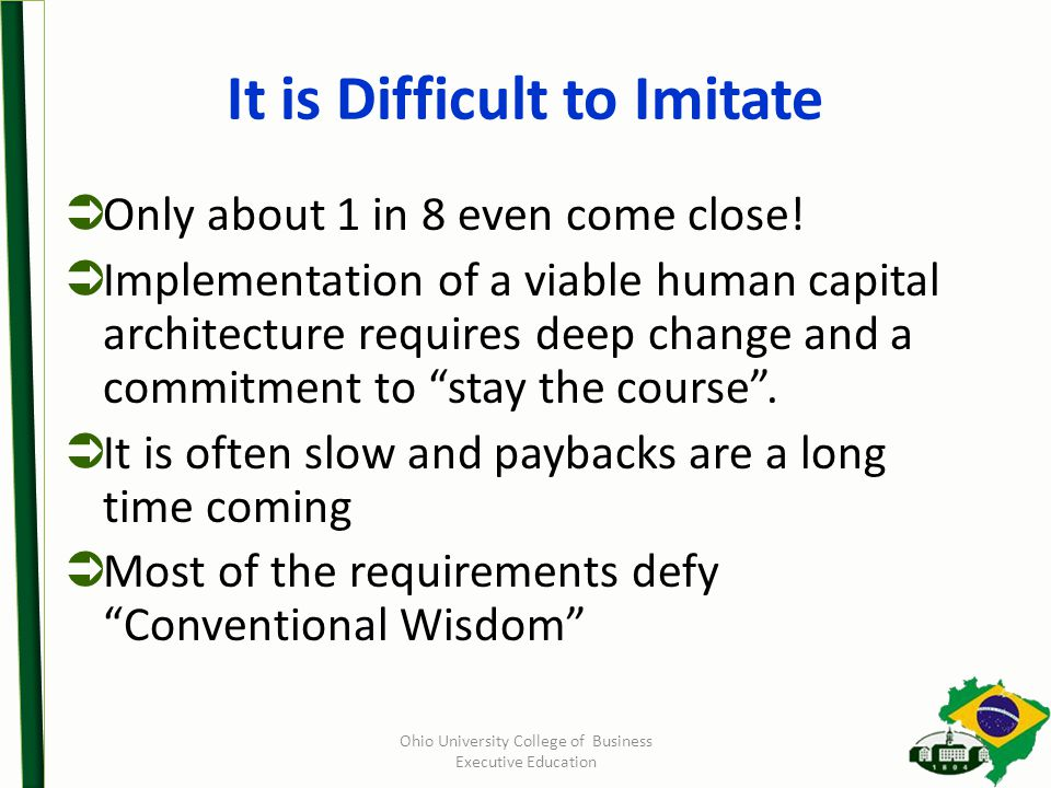 Ohio University College of Business Executive Education It is Difficult to Imitate  Only about 1 in 8 even come close.