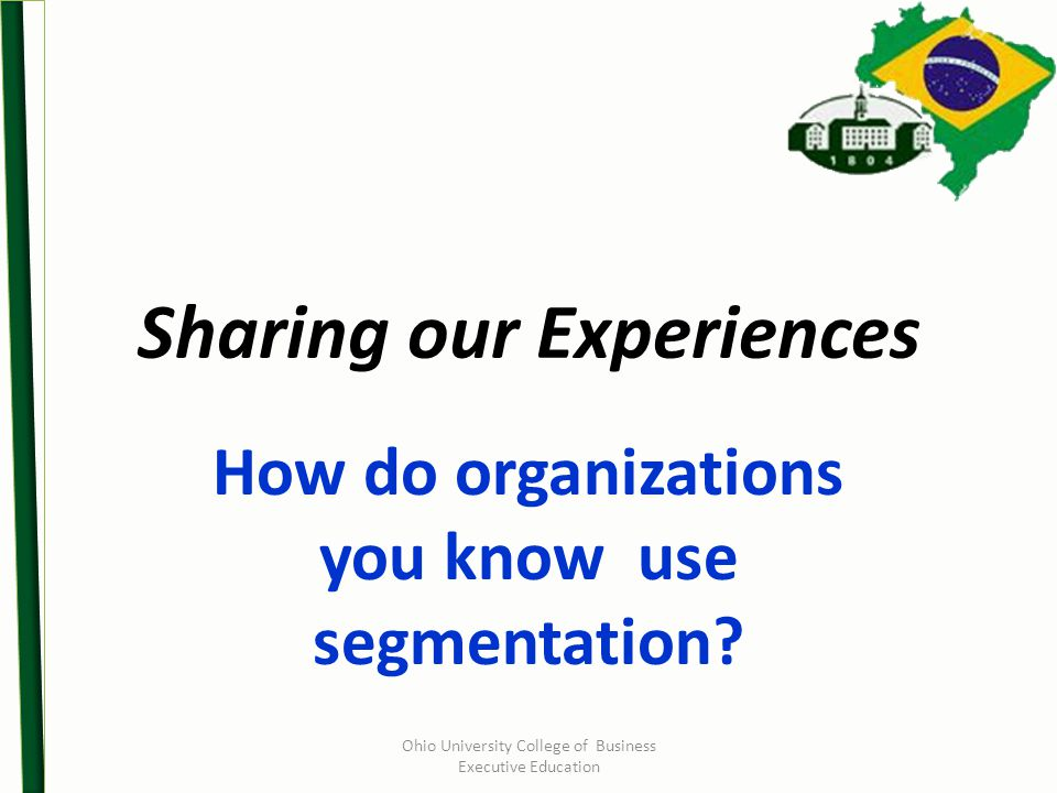 Sharing our Experiences How do organizations you know use segmentation.