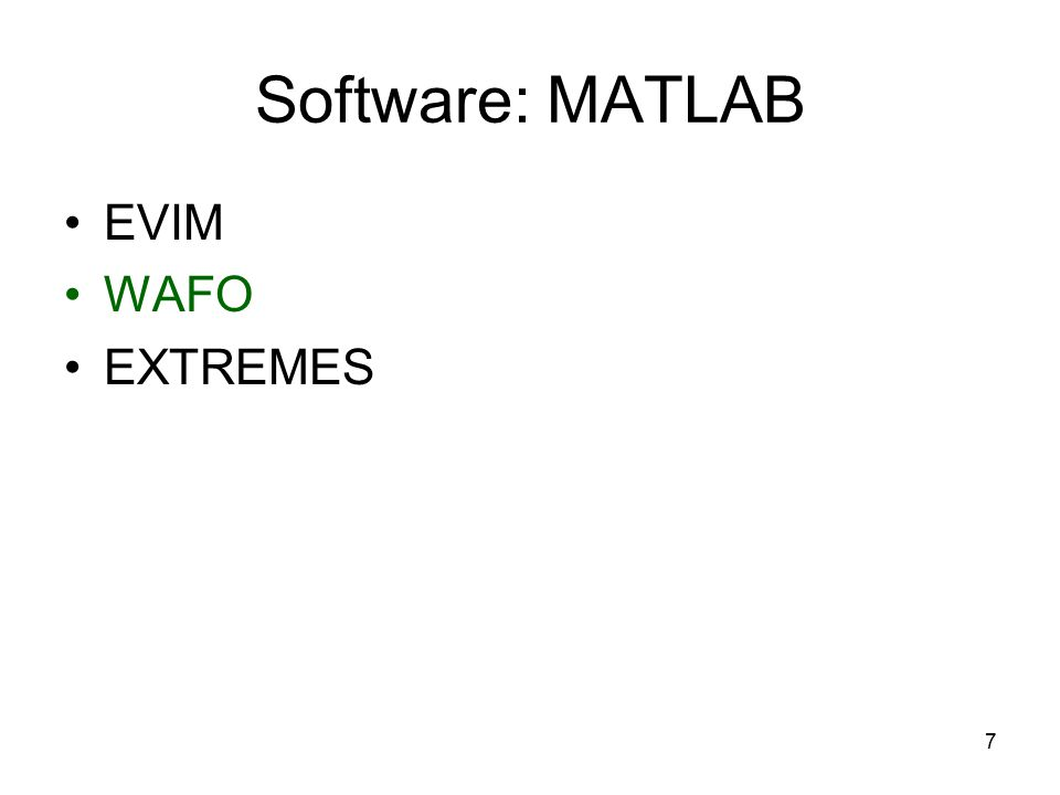 7 Software: MATLAB EVIM WAFO EXTREMES