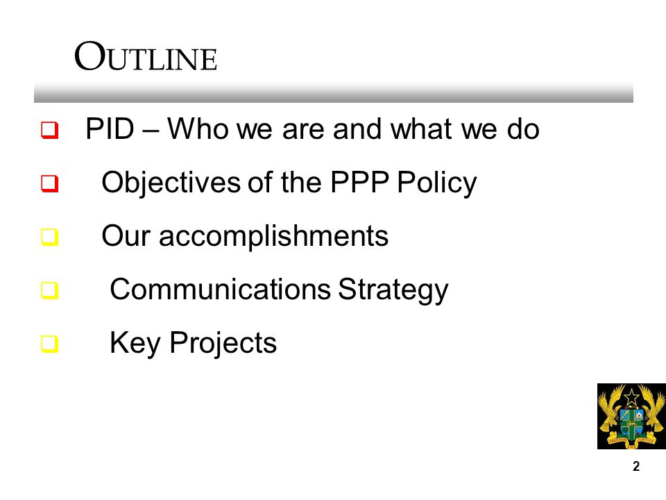 2  PID – Who we are and what we do  Objectives of the PPP Policy  Our accomplishments  Communications Strategy  Key Projects O UTLINE