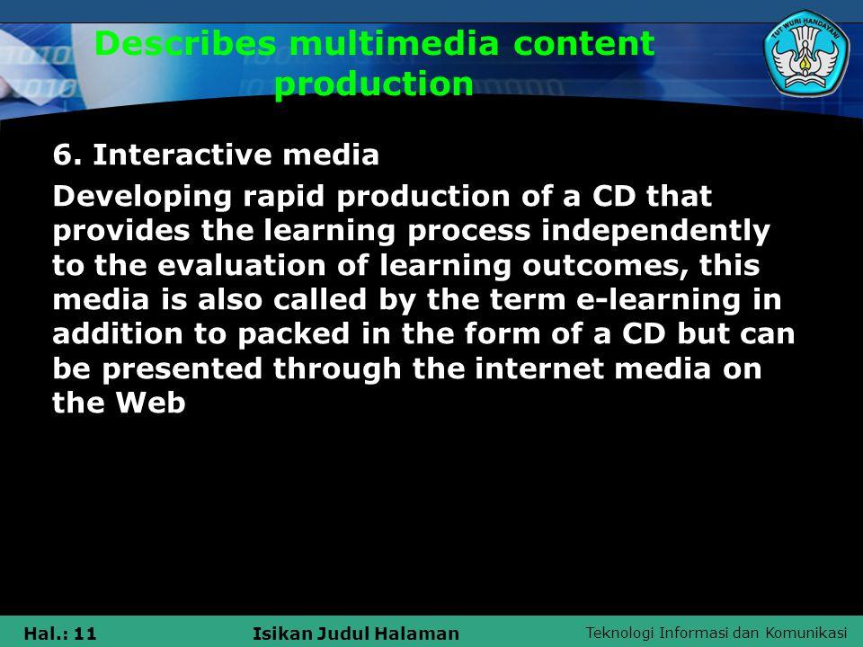 Teknologi Informasi dan Komunikasi Hal.: 11Isikan Judul Halaman Describes multimedia content production 6.