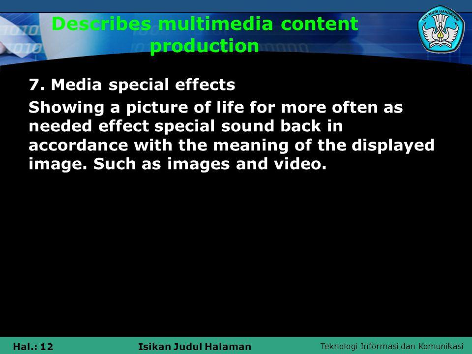 Teknologi Informasi dan Komunikasi Hal.: 12Isikan Judul Halaman Describes multimedia content production 7.