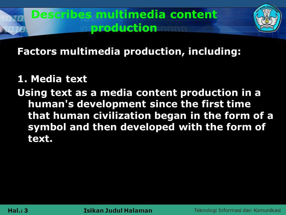 Teknologi Informasi dan Komunikasi Hal.: 3Isikan Judul Halaman Describes multimedia content production Factors multimedia production, including: 1.