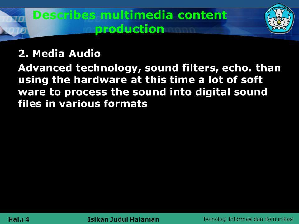 Teknologi Informasi dan Komunikasi Hal.: 4Isikan Judul Halaman Describes multimedia content production 2.