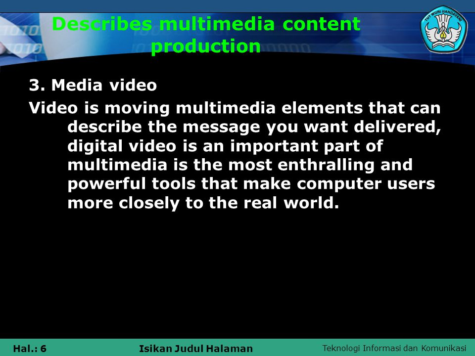 Teknologi Informasi dan Komunikasi Hal.: 6Isikan Judul Halaman Describes multimedia content production 3.