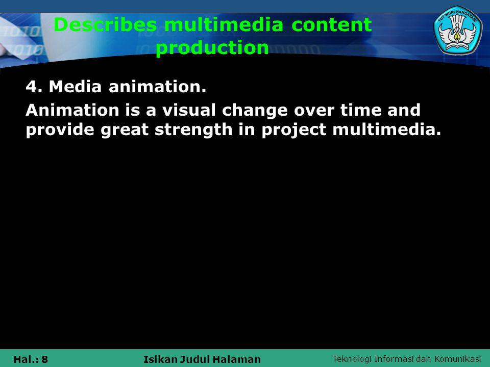 Teknologi Informasi dan Komunikasi Hal.: 8Isikan Judul Halaman Describes multimedia content production 4.