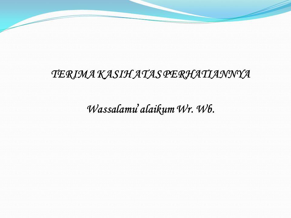 TERIMA KASIH ATAS PERHATIANNYA Wassalamu ' alaikum Wr. Wb.