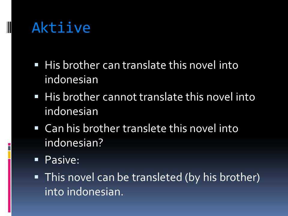 Aktiive  His brother can translate this novel into indonesian  His brother cannot translate this novel into indonesian  Can his brother translete this novel into indonesian.