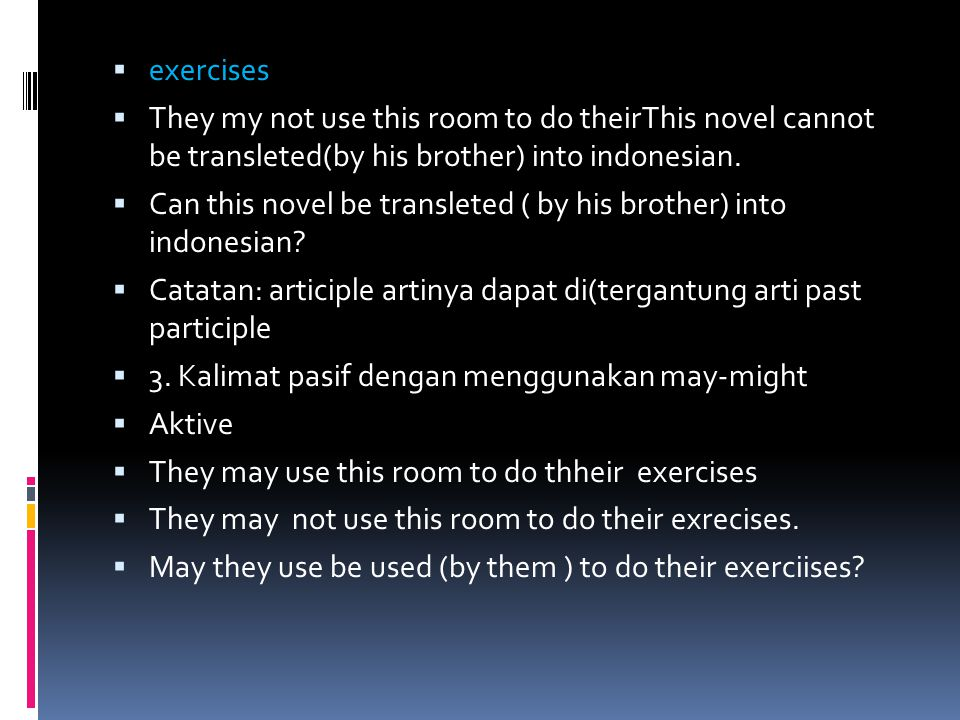  exercises  They my not use this room to do theirThis novel cannot be transleted(by his brother) into indonesian.