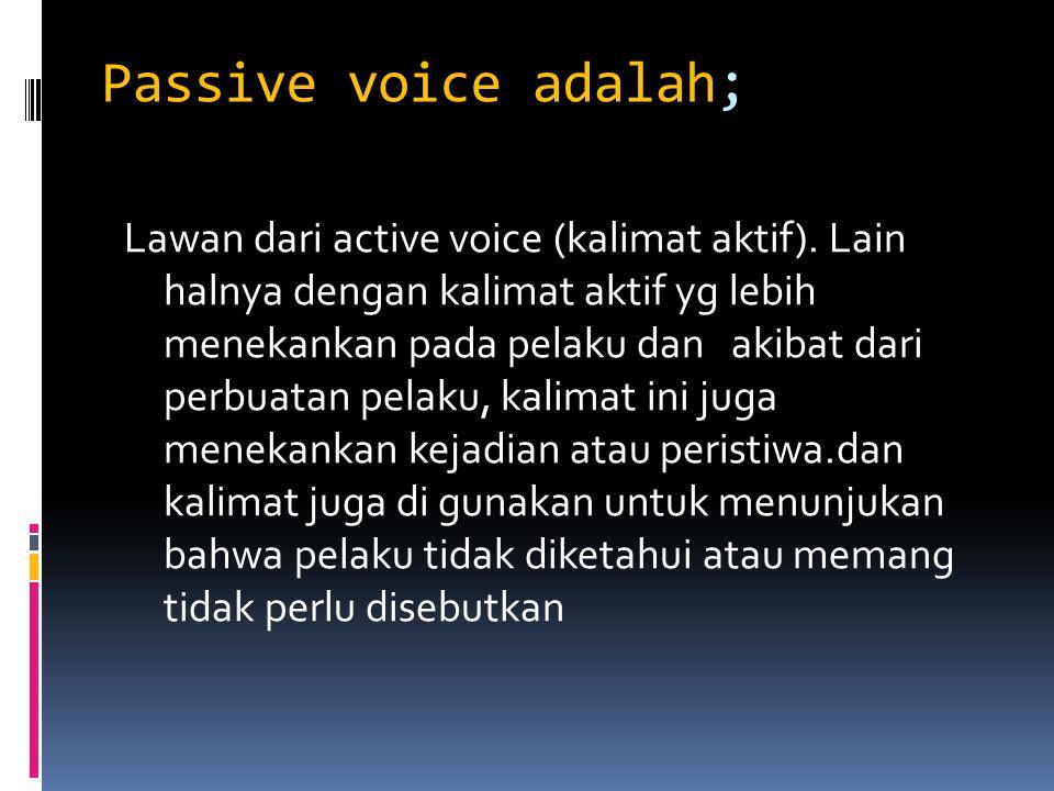 Passive voice adalah; Lawan dari active voice (kalimat aktif).