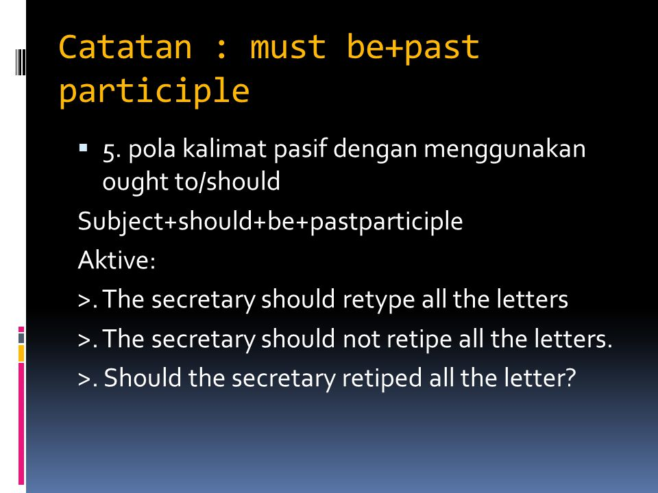 Catatan : must be+past participle  5.