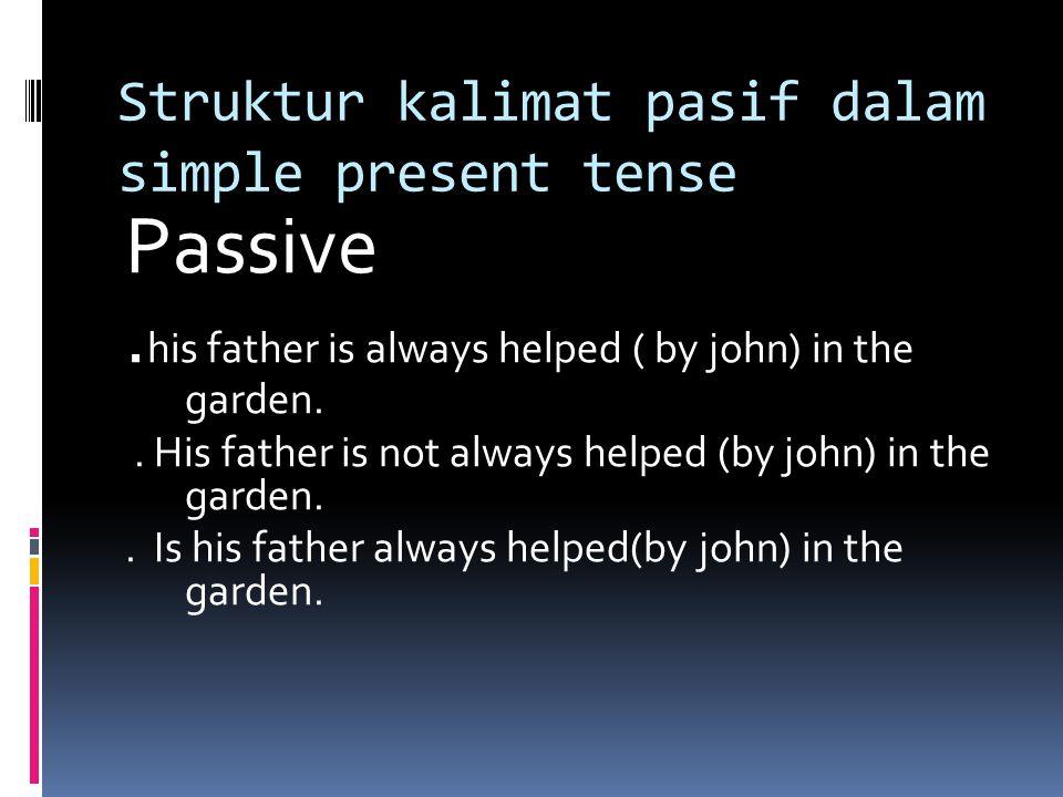 Struktur kalimat pasif dalam simple present tense Passive.