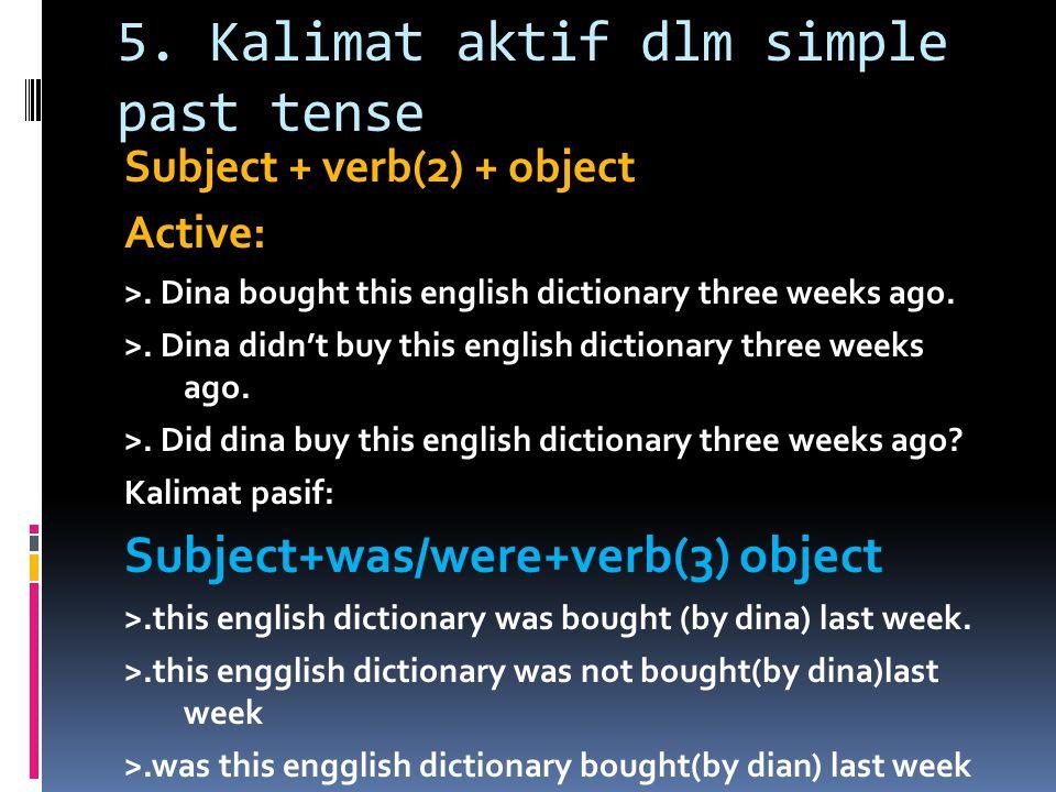 5.Kalimat aktif dlm simple past tense Subject + verb(2) + object Active: >.