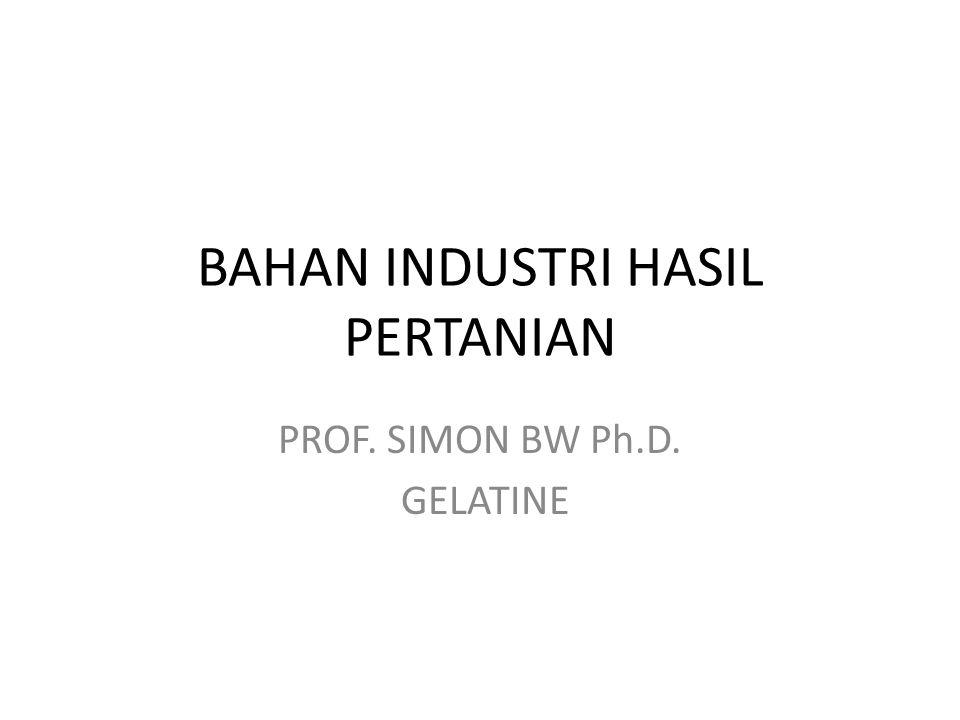 BAHAN INDUSTRI HASIL PERTANIAN PROF. SIMON BW Ph.D. GELATINE