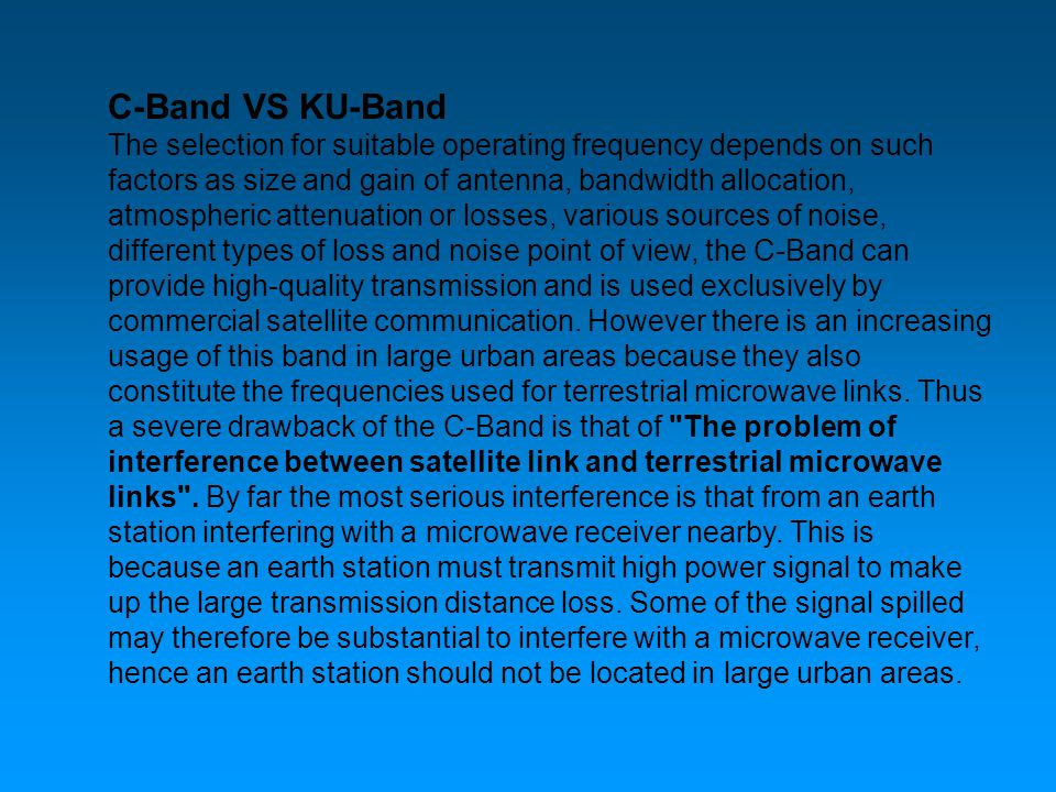 C-Band VS KU-Band The selection for suitable operating frequency depends on such factors as size and gain of antenna, bandwidth allocation, atmospheri