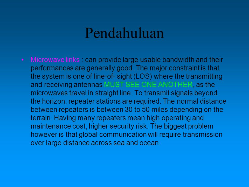 Pendahuluan Microwave links : can provide large usable bandwidth and their performances are generally good. The major constraint is that the system is