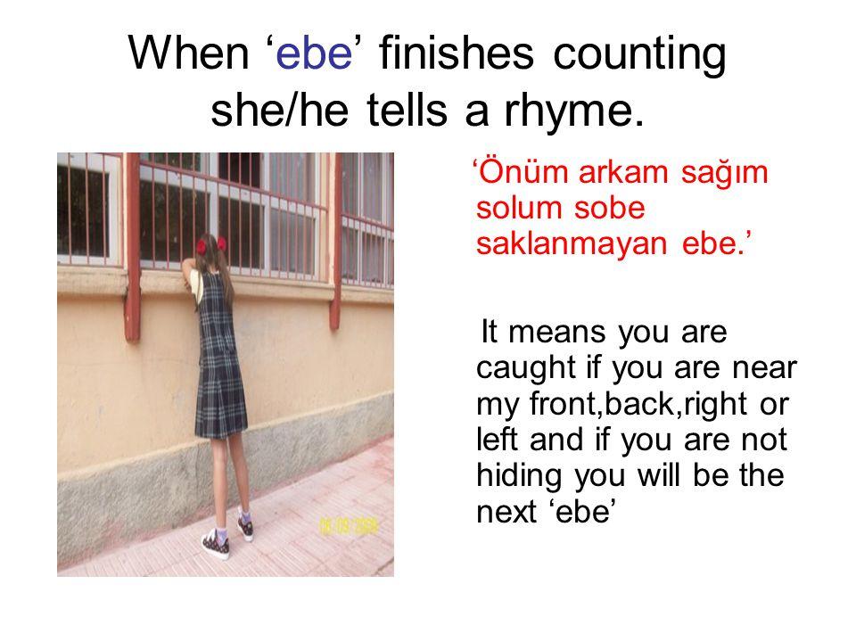 Ebe counts while the others hide 1 2 3 Bir - İki - Üç 4 5 6 Dört - Beş - Altı 7 8 9 Yedi -Sekiz -Dokuz 10 On