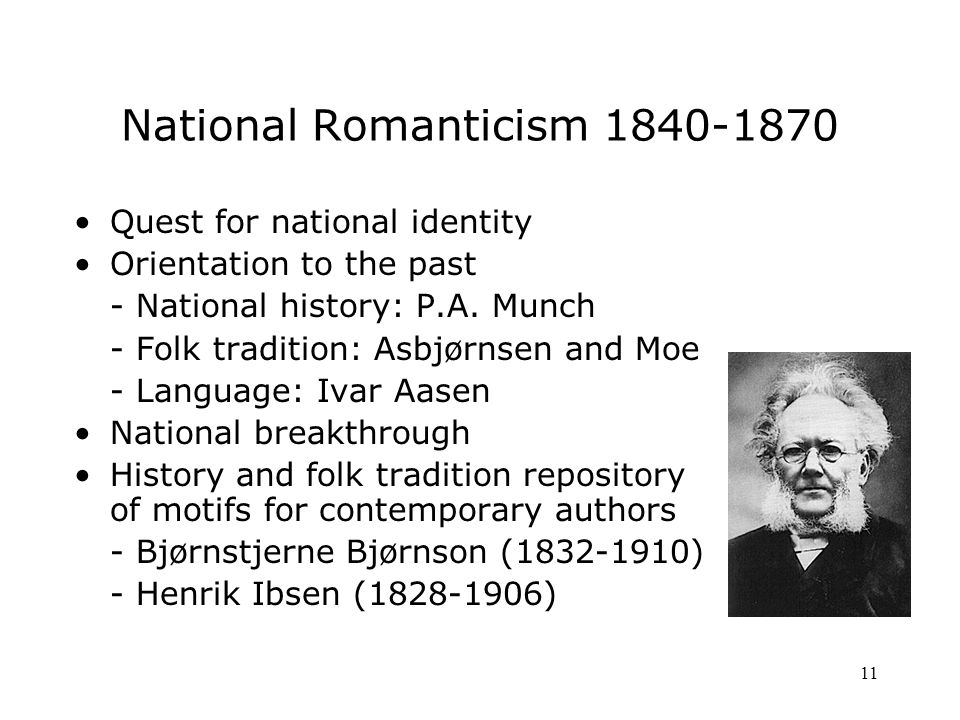 11 National Romanticism Quest for national identity Orientation to the past - National history: P.A.