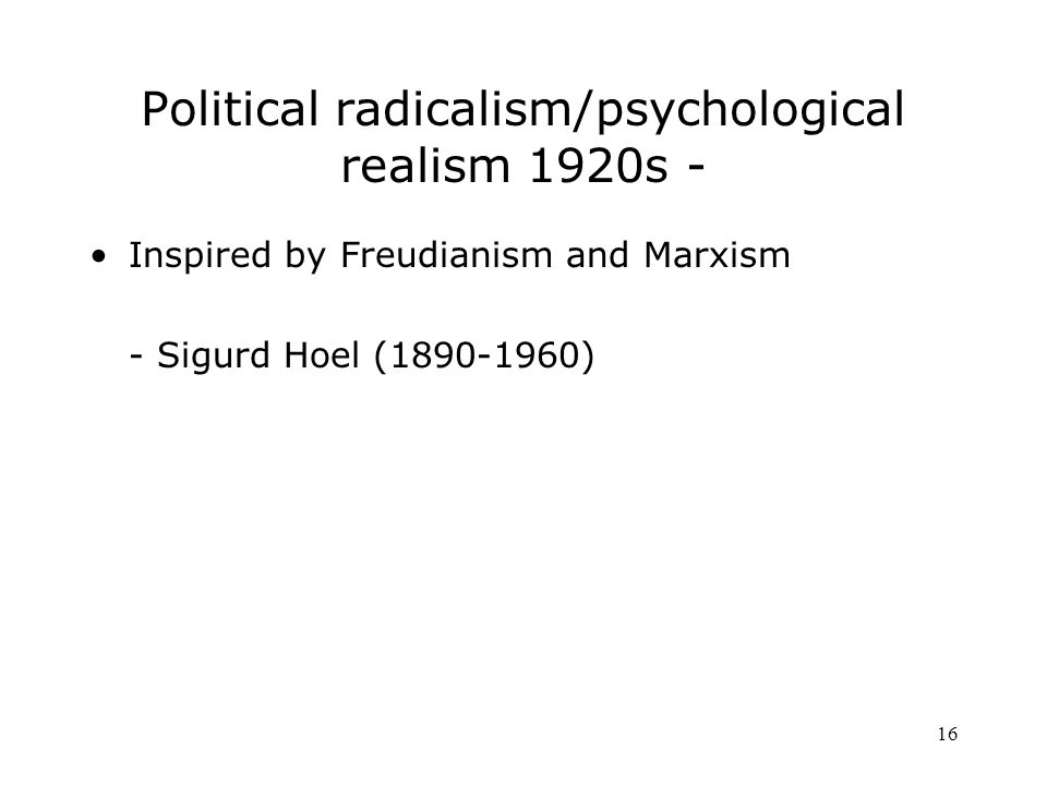 16 Political radicalism/psychological realism 1920s - Inspired by Freudianism and Marxism - Sigurd Hoel ( )