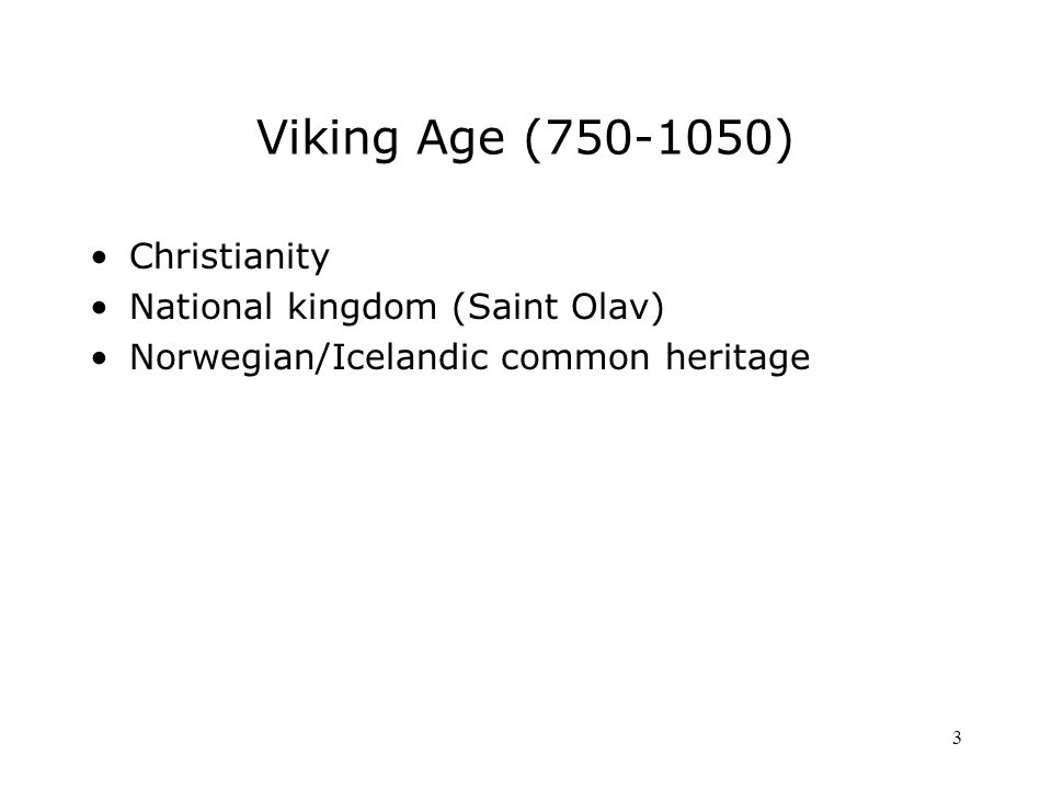 3 Viking Age ( ) Christianity National kingdom (Saint Olav) Norwegian/Icelandic common heritage