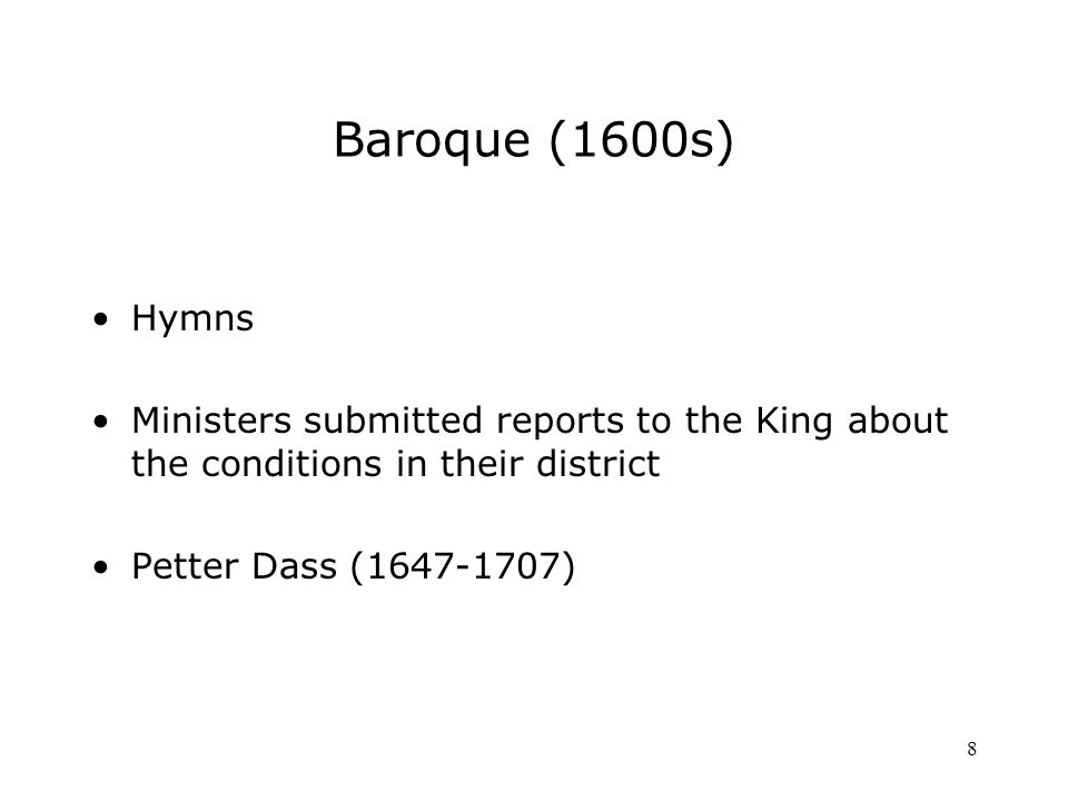 8 Baroque (1600s) Hymns Ministers submitted reports to the King about the conditions in their district Petter Dass ( )