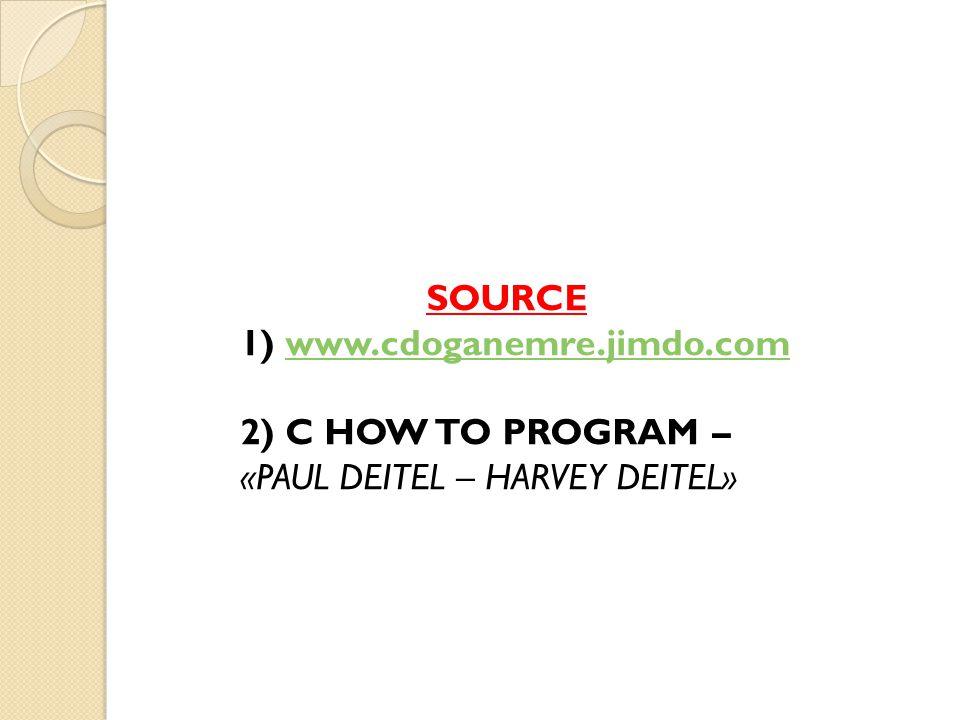 SOURCE 1) www.cdoganemre.jimdo.comwww.cdoganemre.jimdo.com 2) C HOW TO PROGRAM – «PAUL DEITEL – HARVEY DEITEL»