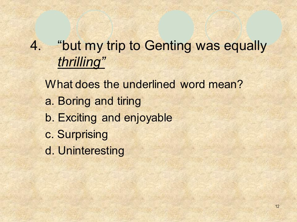 12 4. but my trip to Genting was equally thrilling What does the underlined word mean.
