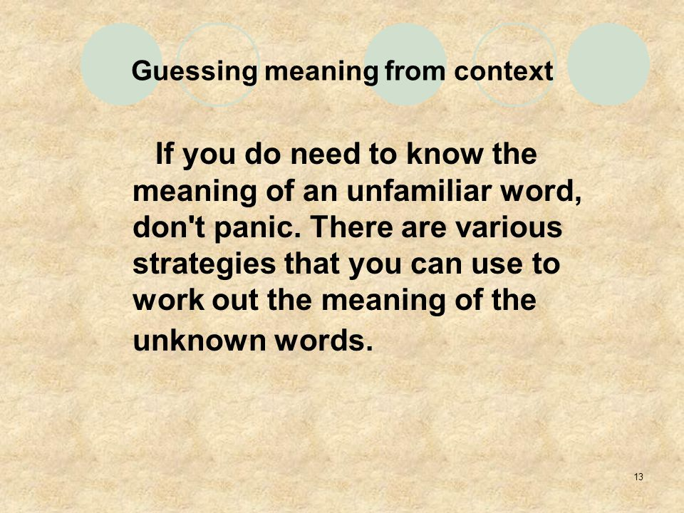 13 Guessing meaning from context If you do need to know the meaning of an unfamiliar word, don t panic.
