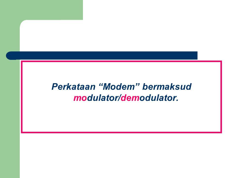 """Perkataan """"Modem"""" bermaksud modulator/demodulator."""