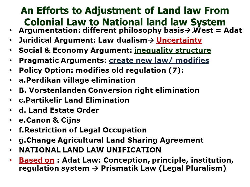 An Efforts to Adjustment of Land law From Colonial Law to National land law System Argumentation: different philosophy basis  West = Adat Juridical A