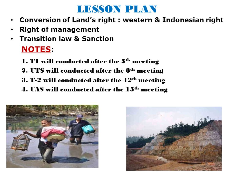 LESSON PLAN Conversion of Land's right : western & Indonesian right Right of management Transition law & Sanction NOTES: 1. T1 will conducted after th