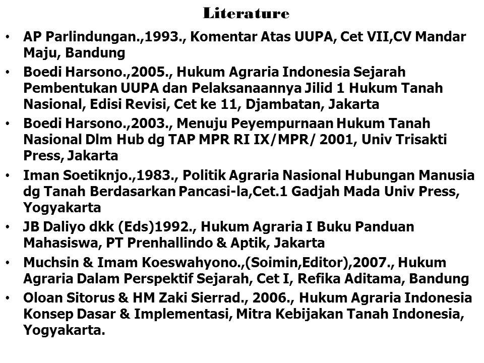 Literature AP Parlindungan.,1993., Komentar Atas UUPA, Cet VII,CV Mandar Maju, Bandung Boedi Harsono.,2005., Hukum Agraria Indonesia Sejarah Pembentuk
