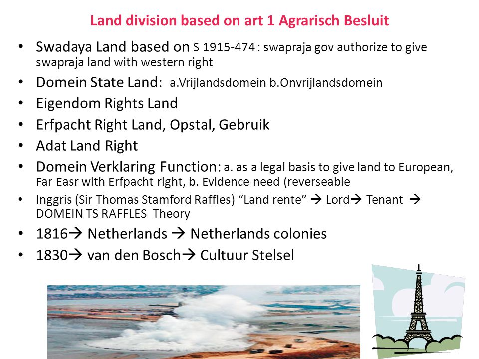 Land division based on art 1 Agrarisch Besluit Swadaya Land based on S 1915-474 : swapraja gov authorize to give swapraja land with western right Dome
