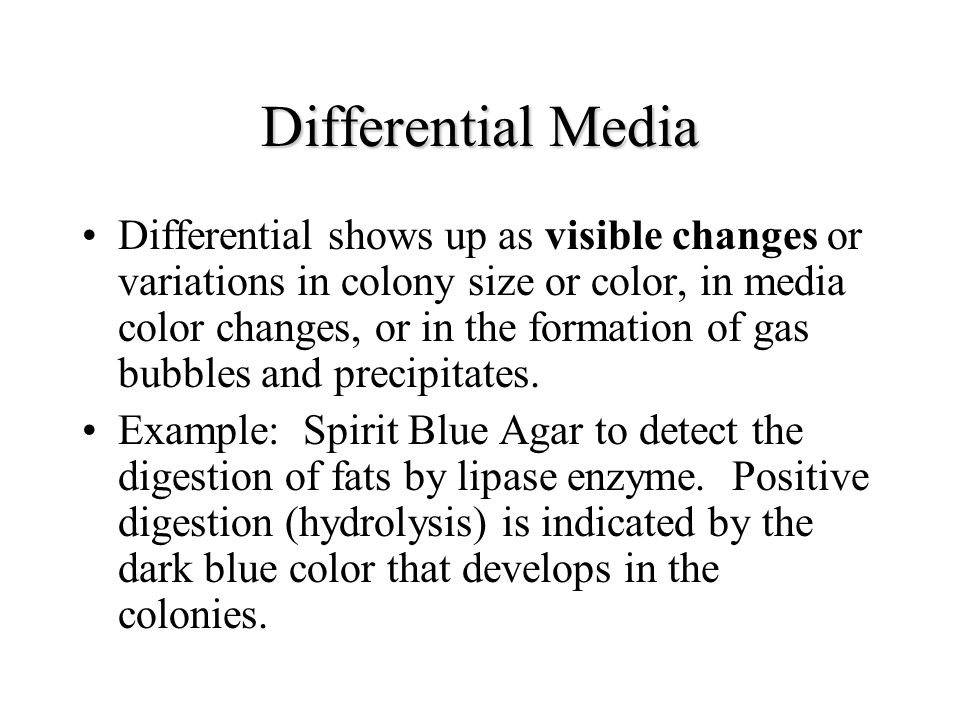 Differential Media Differential shows up as visible changes or variations in colony size or color, in media color changes, or in the formation of gas