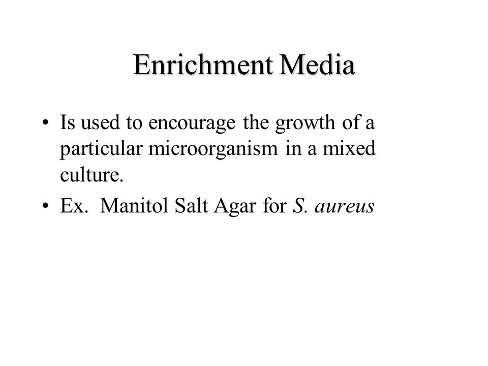 Enrichment Media Is used to encourage the growth of a particular microorganism in a mixed culture.