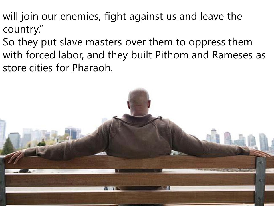 "will join our enemies, fight against us and leave the country."" So they put slave masters over them to oppress them with forced labor, and they built"