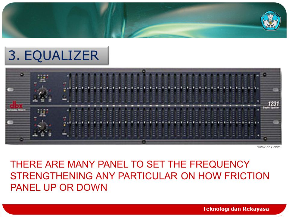 Teknologi dan Rekayasa 3.EQUALIZER www.dbx.com THERE ARE MANY PANEL TO SET THE FREQUENCY STRENGTHENING ANY PARTICULAR ON HOW FRICTION PANEL UP OR DOWN