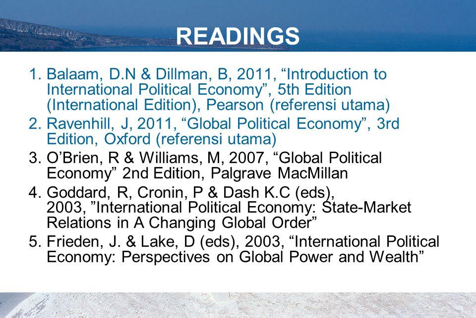 "READINGS 1.Balaam, D.N & Dillman, B, 2011, ""Introduction to International Political Economy"", 5th Edition (International Edition), Pearson (referensi"