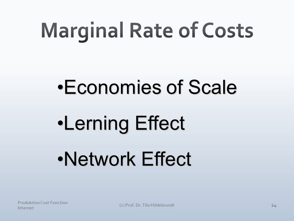 Produktion Cost Function Internet (c) Prof. Dr. Tilo Hildebrandt 14 Economies of ScaleEconomies of Scale Lerning EffectLerning Effect Network EffectNe