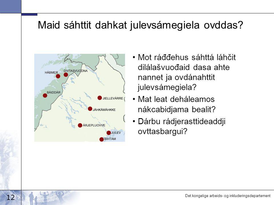 12 Det kongelige arbeids- og inkluderingsdepartement Maid sáhttit dahkat julevsámegiela ovddas.