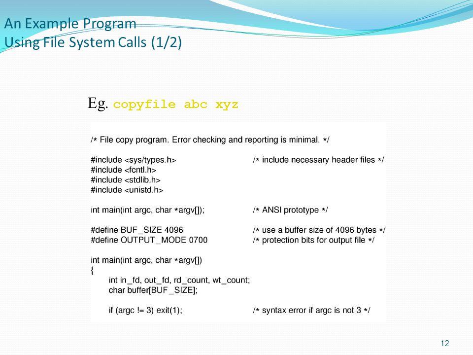 An Example Program Using File System Calls (1/2) 12 Eg. copyfile abc xyz