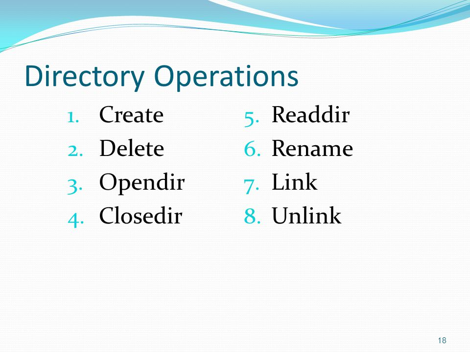 Directory Operations 1. Create 2. Delete 3. Opendir 4. Closedir 5. Readdir 6. Rename 7. Link 8. Unlink 18
