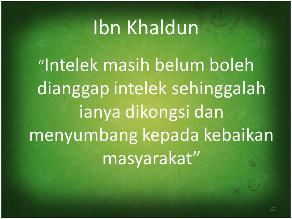 """Ibn Khaldun 12 """" Intelek masih belum boleh dianggap intelek sehinggalah ianya dikongsi dan menyumbang kepada kebaikan masyarakat"""""""