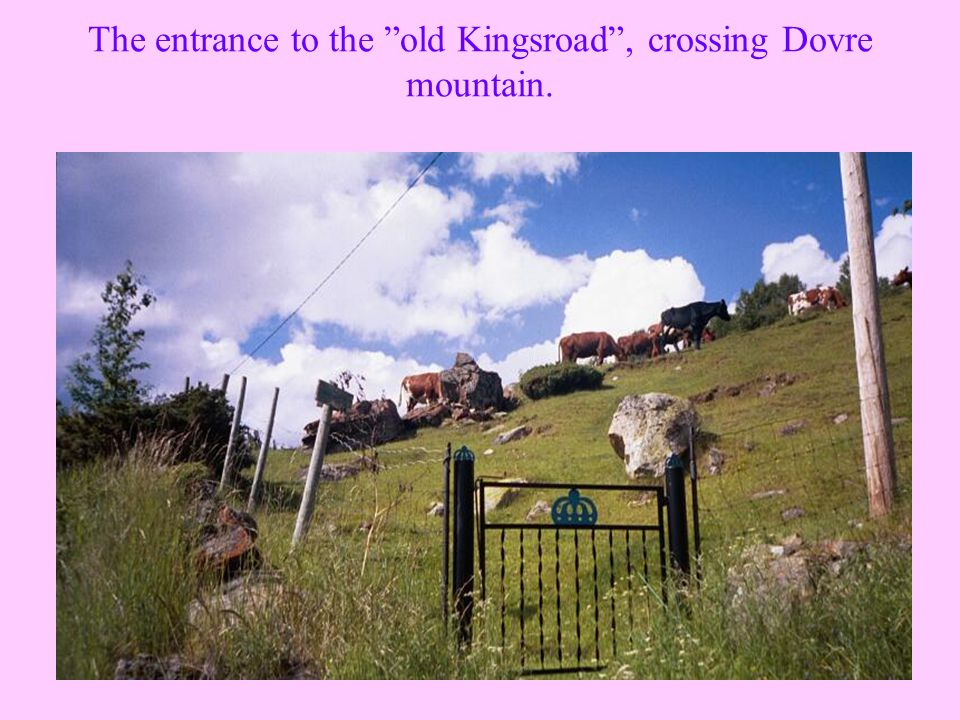 The entrance to the old Kingsroad , crossing Dovre mountain.