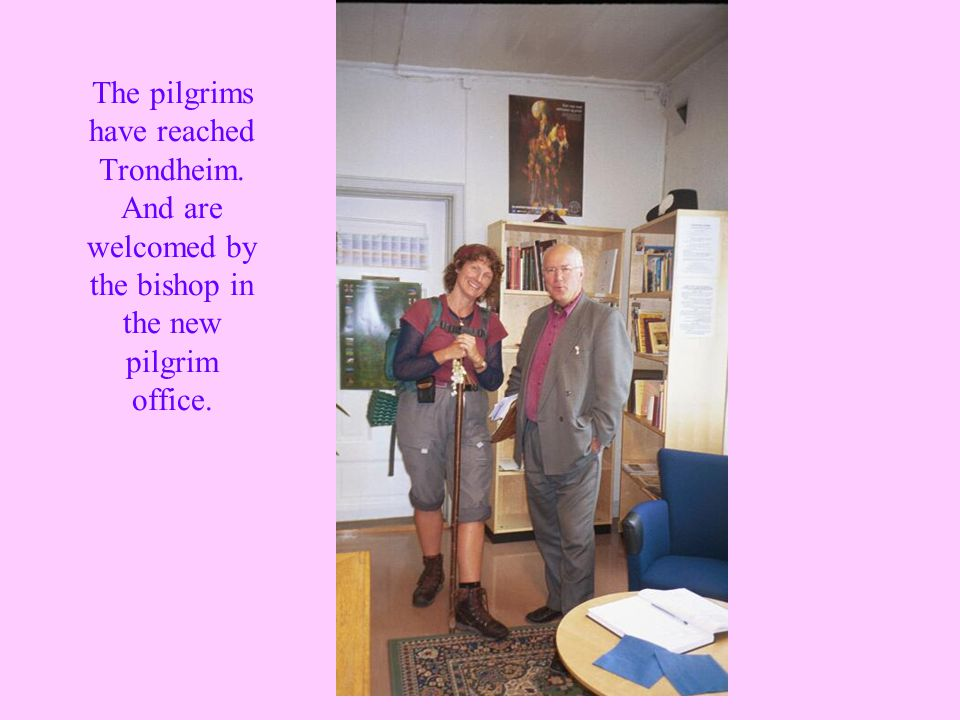 The pilgrims have reached Trondheim. And are welcomed by the bishop in the new pilgrim office.