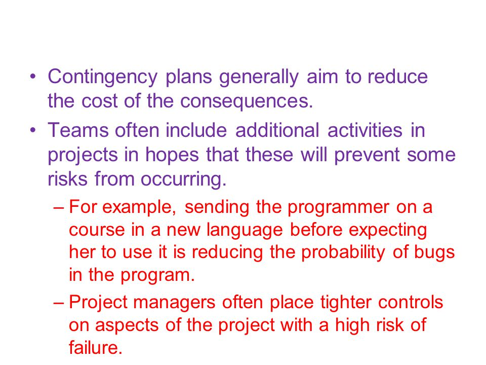 Contingency plans generally aim to reduce the cost of the consequences.